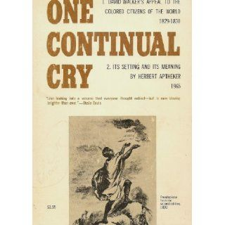 One Continual Cry: David Walker's Appeal to the Colored Citizens of the World 1829 1930/Its Setting and Its Meaning: Herbert Aptheker: Books