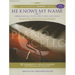 He Knows My Name, Volume 3: Instrumental Duets for Piano and Cello [With CD (Audio)] (Instrumental Worship (Brentwood Benson)): Christopher Phillips: 9781598021431: Books