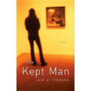 The Kept Man: Jami Attenberg: 9781594489525: Books