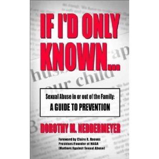 If I'd Only KnownSexual Abuse in or out of the Family: A Guide to Prevention: Dorothy Neddermeyer: 9781930586161: Books