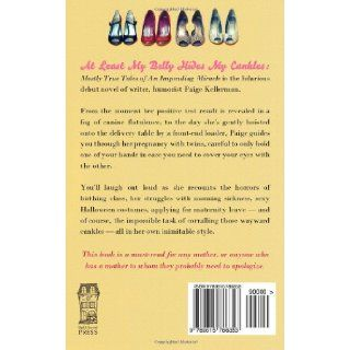 At Least My Belly Hides My Cankles: Mostly True Tales of An Impending Miracle: Paige Kellerman, Sarah E. Holroyd, Scarlett Rugers: 9780615786353: Books