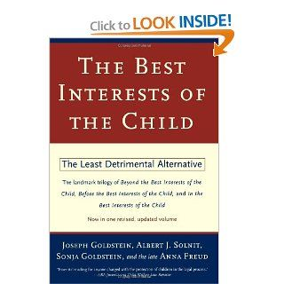 Best Interests of the Child: The Least Detrimental Alternative (9780684823379): Joseph Goldstein, Anna Freud, Sonja Goldstein, Albert J. Solnit: Books