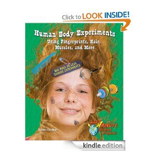 Human Body Experiments Using Fingerprints, Hair, Muscles, and More: One Hour or Less Science Experiments (Last Minute Science Projects) eBook: Robert Gardner: Kindle Store