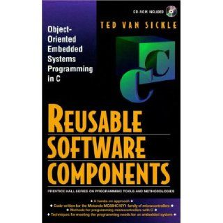 Reusable Software Components (Prentice Hall Series on Programming Tools and Methodologies): Ted Van Sickle, Truman T. Van Sickle: 9780136136880: Books