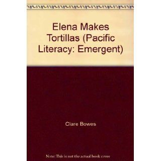 Elena Makes Tortillas (Pacific Literacy: Emergent): Clare Bowes, Margaret Gould: 9780478204056: Books