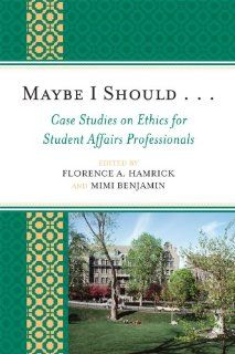 Maybe I Should. . .Case Studies on Ethics for Student Affairs Professionals (American College Personnel Association Series) Florence A. Hamrick, Mimi Benjamin, Ginny Arthur, Michelle Boettcher, Matthew Brown, McCarren Caputa, Karla C. Carney Hall, Craig C