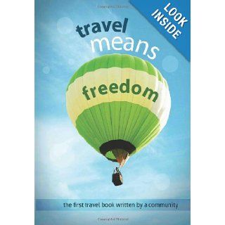 Travel Means Freedom: Various Authors, David Nagy, Ginger Kern, Denisa Nastase, Elena Epure: 9781469961248: Books