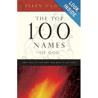 The Top 100 Names Of God: What They Are and What They Mean to You Today: Ellen Caughey: 9781602602977: Books