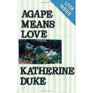 Agape Means Love: Katherine Duke: 9781438226620: Books