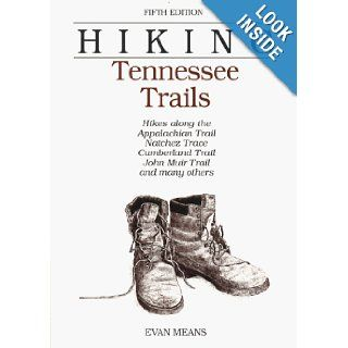 Hiking Tennessee Trails Hikes Along Natchez, Trace, Cumberland Trail, John Muir Trail, Overmountain Victory Trail, and many others (Regional Hiking Series) Bob Brown, Evan Means 9780762702251 Books