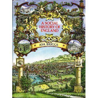A Social History of England: Asa Briggs: 9780670655496: Books