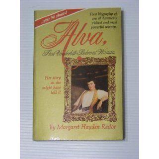 ALVA, THAT VANDERBILT BELMONT WOMAN Her Story As She Might Have Told It: Margaret Hayden Rector: Books
