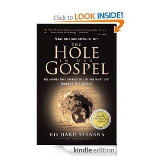 The Hole in Our Gospel: What does God expect of Us?  The Answer that Changed my Life and Might Just Change the World eBook: Richard Stearns: Kindle Store