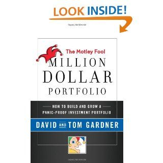 The Motley Fool Million Dollar Portfolio: How to Build and Grow a Panic Proof Investment Portfolio: David Gardner, Tom Gardner: 9780061567544: Books