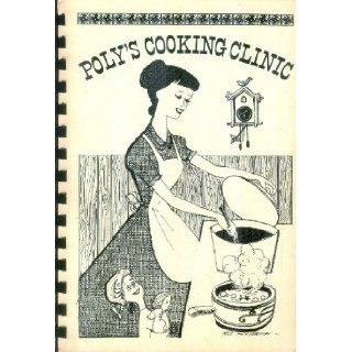 Poly's Cooking Clinic: Harrisburg Polyclinic Hospital Auxiliary, Harrisburg, Pennsylvania: Mrs. Henry E. Milford, Mrs. Emerson F. Fackler, Mrs. Clyde E. Smith, Mrs. Lloyd S. Persun Jr., Mrs. P.E. Martin Jr., Mrs. M. J. Costik, Mrs. Robert S. Christman,