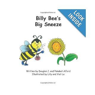 Billy Bee's Big Sneeze Overcome Obstacles Mr Douglas J Alford, Mrs Pakaket Alford, Mrs Lilly Le, Mr Viet Le 9781624950735 Books