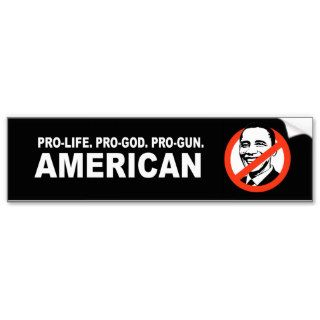 Anti Obama   Pro life. Pro God. Pro Gun American Bumper Sticker