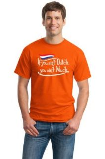 IF YOU AIN'T DUTCH, YOU AIN'T MUCH Unisex T shirt / Funny Netherlands Pride Clothing