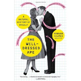 The Well Dressed Ape: A Natural History of Myself: Hannah Holmes: 9780812976298: Books