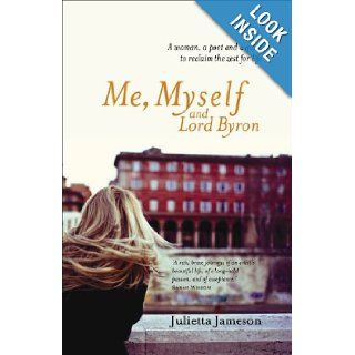 Me, Myself and Lord Byron: A Woman, a Poet and a Quest to Reclaim the Zest for Life: Julietta Jameson: 9781741966459: Books