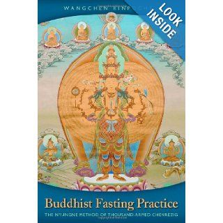 Buddhist Fasting Practice: The Nyungne Method of Thousand Armed Chenrezig (9781559393171): Wangchen Rinpoche, Dalai Lama: Books