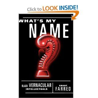 What's My Name?: Black Vernacular Intellectuals: Grant Farred: 9780816633173: Books
