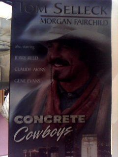 Concrete Cowboys [VHS]: Jerry Reed, Tom Selleck, Morgan Fairchild, Claude Akins, Roy Acuff, Barbara Mandrell, Ray Stevens, Lucille Benson, Gene Evans, Randy Powell, Red West, Grace Zabriskie, Bob Hannah, Joseph Burke, Seidina Reed, Robin Jo Coleman, Jerry