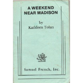 A weekend near Madison: Kathleen Tolan: 9780573619229: Books