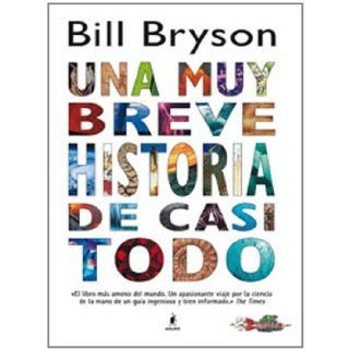 Una muy breve historia de casi todo/ A Very Short History of Nearly Everything (Spanish Edition): Bill Bryson: 9788498673456: Books