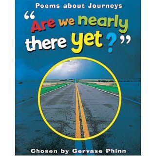 Are We Nearly There Yet?: Poems About Journeys (Watts Poetry): Gervase Phinn: 9780749649517: Books