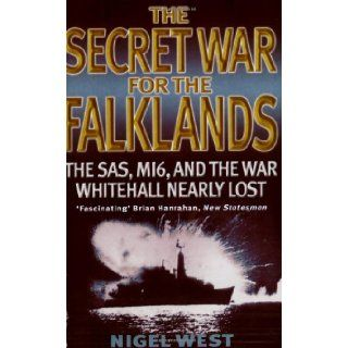 The Secret War for the Falklands: The SAS, Mi6, and the War Whitehall Nearly Lost: Nigel West: 9780751520712: Books