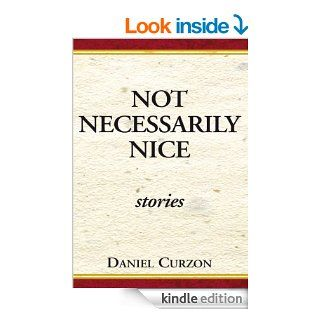 Not Necessarily Nice Stories stories   Kindle edition by Daniel Curzon. Literature & Fiction Kindle eBooks @ .