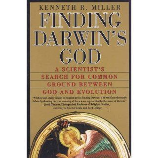 Finding Darwin's God: A Scientist's Search for Common Ground Between God and Evolution (P.S.): Kenneth R. Miller: 9780061233500: Books