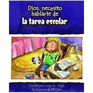 Dios, necesito hablarte deLa tarea escolar (God I Need to Talk to You about Homework) (Dios, Necesito Hablarte / God I Need) (Spanish Edition): Susan K. Leigh, Bill Clark: 9780758638472: Books