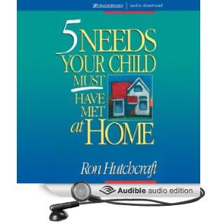 Five Needs Your Child Must Have Met at Home (Audible Audio Edition) Ron Hutchcraft Books