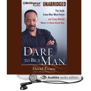 Dare to Be a Man: The Truth Every Man Must Knowand Every Woman Needs to Know (Audible Audio Edition): Bishop David G. Evans: Books