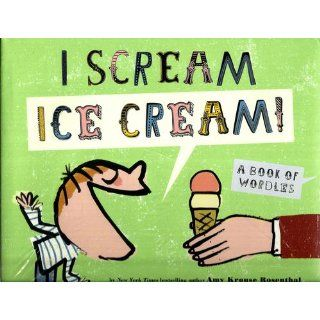 I Scream! Ice Cream!: A Book of Wordles: Amy Krouse Rosenthal, Serge Bloch: 9781452100043:  Children's Books