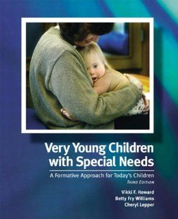 Very Young Children with Special Needs A Formative Approach for Today's Children (3rd Edition) Vikki F. Howard, Betty Williams, Cheryl E. Lepper 9780131127951 Books