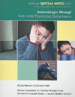 Something's Wrong Kids with Emotional Disturbance (Kids with Special Needs Idea (Individuals with Disabilities Education Act)) Sheila Stewart, Camden Flath 9781422219232 Books