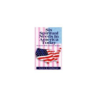 Six Spiritual Needs In America Today (9780788011511) Arley K. Fadness Books
