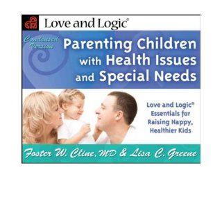 Parenting Children with Health Issues & Special Needs: Love & Logic Essentials for Raising Happy, Healthier Kids   Condensed Version (Love and Logic) (Paperback)   Common: By (author) Lisa C. Greene By (author) Foster W. Cline: 0884196340368: Books