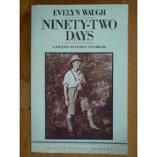 Ninety Two Days A Journey in Guiana and Brazil Evelyn Waugh 9780140095418 Books