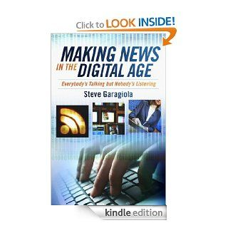 Making News In the Digital Age: Everybody's Talking But Nobody's Listening eBook: Steve Garagiola: Kindle Store