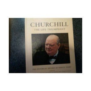 Churchill, the Life Triumphant. The Historical Record of Ninety Years.: Henry Anatole American Heritage Magazine ; Grunwald: Books