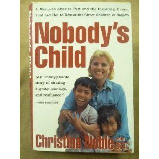 Nobody's Child: A Woman's Abusive Past and the Inspiring Dream That Led Her to Rescue the Street Children of Saigon: Christina Noble, Robert Coram: 9780802115515: Books