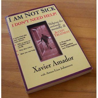 I am Not Sick I Don't Need Help!: Xavier Amador, Anna Lica Johanson: 9780967718903: Books