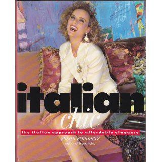 Italian Chic: The Italian Approach to Elegance: Susan Sommers: 9780679404576: Books