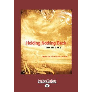 Holding Nothing Back: Embracing the Mystery of God: Tim Hughes: 9781459644663: Books