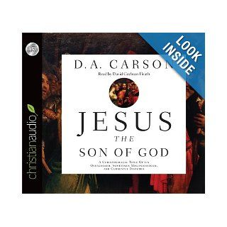 Jesus the Son of God: A Christological Title Often Overlooked, Sometimes Misunderstood, and Currently Disputed: D. A. Carson, David Cochran Heath: 9781610455688: Books