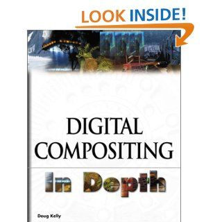 Digital Compositing In Depth !: Doug Kelly: 9781932111545: Books